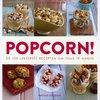 Popcorn. De 100 lekkerste recepten om thuis te maken