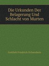Die Urkunden Der Belagerung Und Schlacht Von Murten