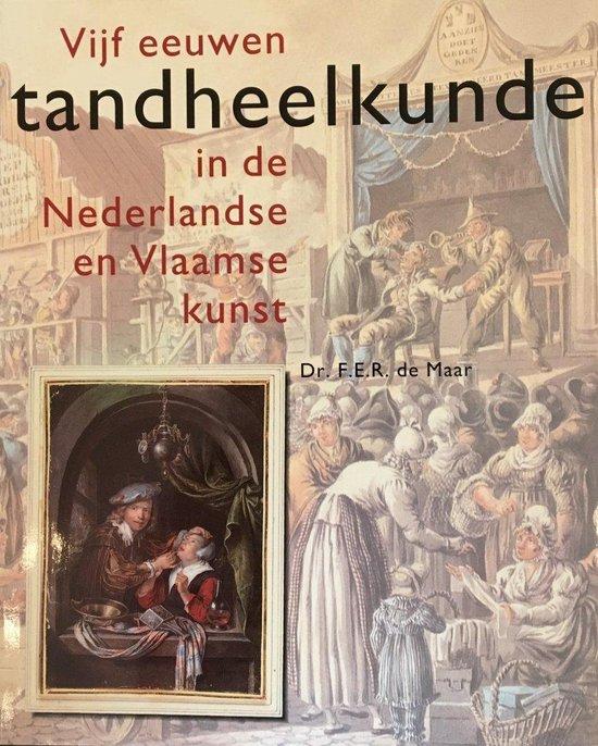 Vijf eeuwen tandheelkunde in de Nederlandse en Vlaamse kunst - F.E.R. de Maar pdf epub