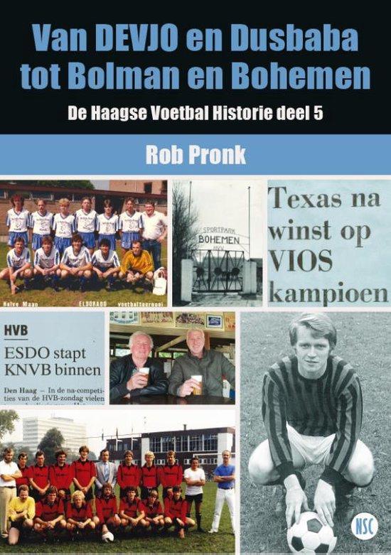 De Haagse Voetbal Historie 5 - Van DEVJO en Dusbaba tot Bolman en Bohemen - Rob Pronk | Readingchampions.org.uk