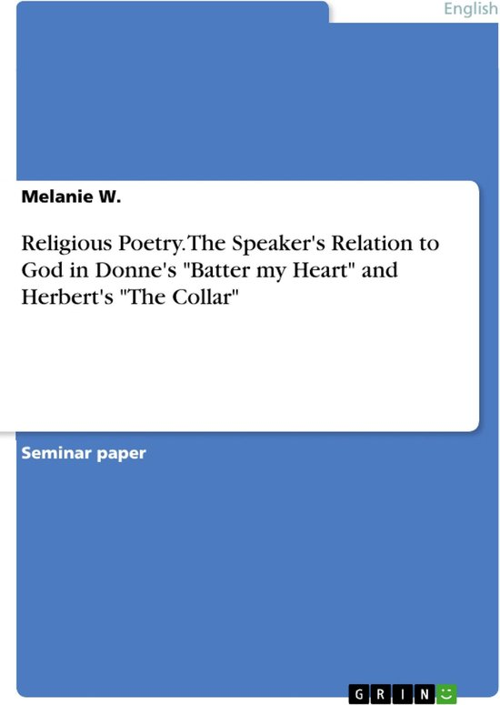 Religious Poetry. The Speaker's Relation to God in Donne's 'Batter my Heart' and Herbert's 'The Collar'