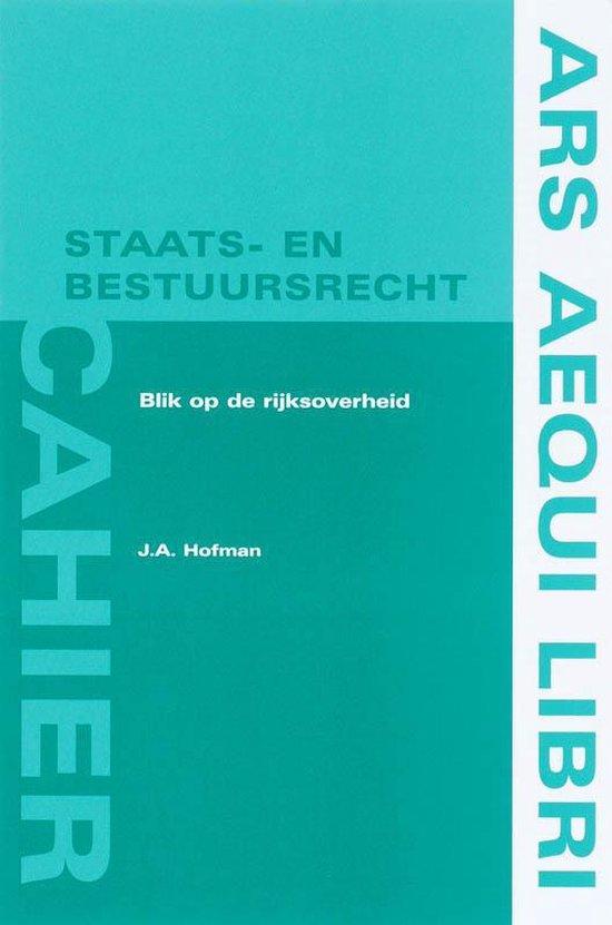 Ars Aequi cahiers Staats- en bestuursrecht - Blik op de rijksoverheid - J.A. Hofman | Fthsonline.com