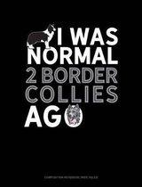 I Was Normal 2 Border Collies Ago