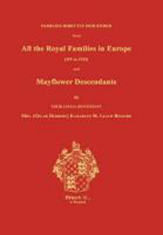 Families Directly Descended from All the Royal Families in Europe (495 to 1932) & Mayflower Descendants. Bound with Supplement