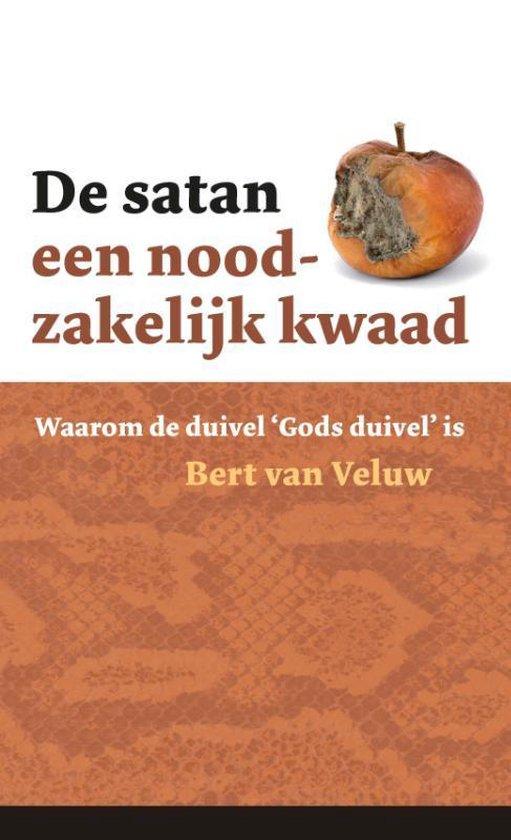 De satan - een noodzakelijk kwaad - Bert van Veluw |