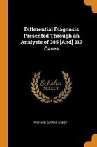 Differential Diagnosis Presented Through an Analysis of 385 [and] 317 Cases