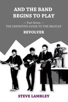 Omslag And the Band Begins to Play. Part Seven: The Definitive Guide to the Beatles' Revolver