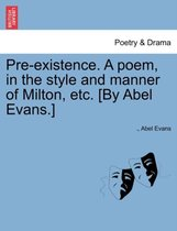 Pre-Existence. a Poem, in the Style and Manner of Milton, Etc. [by Abel Evans.]