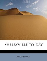 Shelbyville To-Day