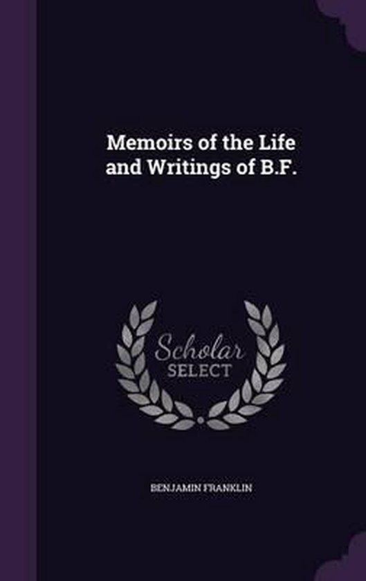 Memoirs of the Life and Writings of B.F.