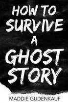 How to Survive a Ghost Story
