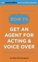 How To Get An Agent for Acting & Voice Over