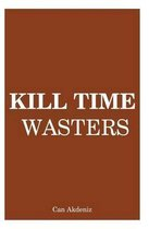 Kill Time Wasters