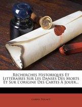 Recherches Historiques Et Litt Raires Sur Les Danses Des Morts Et Sur L'Origine Des Cartes Jouer...