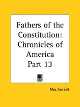 Chronicles of America Vol. 13: Fathers of the Constitution (1921)