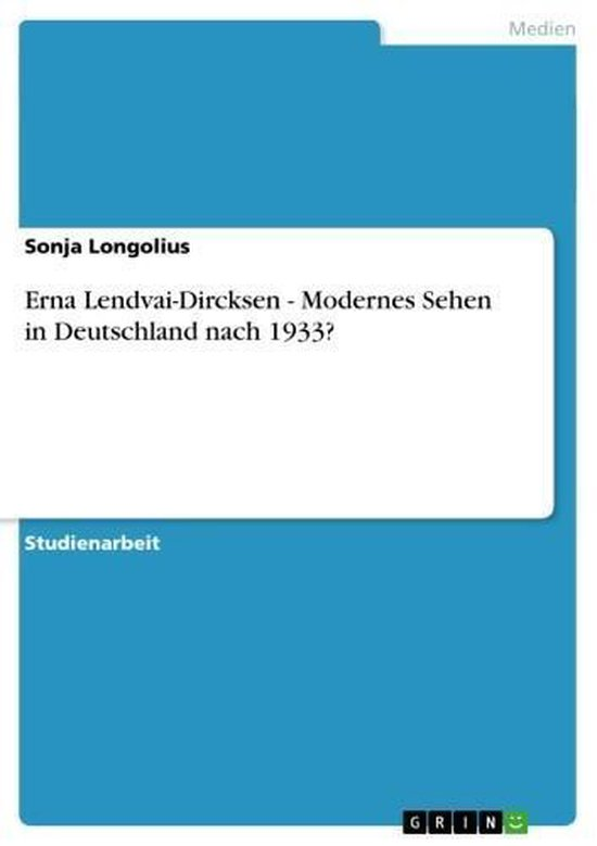 Boek cover Erna Lendvai-Dircksen - Modernes Sehen in Deutschland nach 1933? van Sonja Longolius (Onbekend)