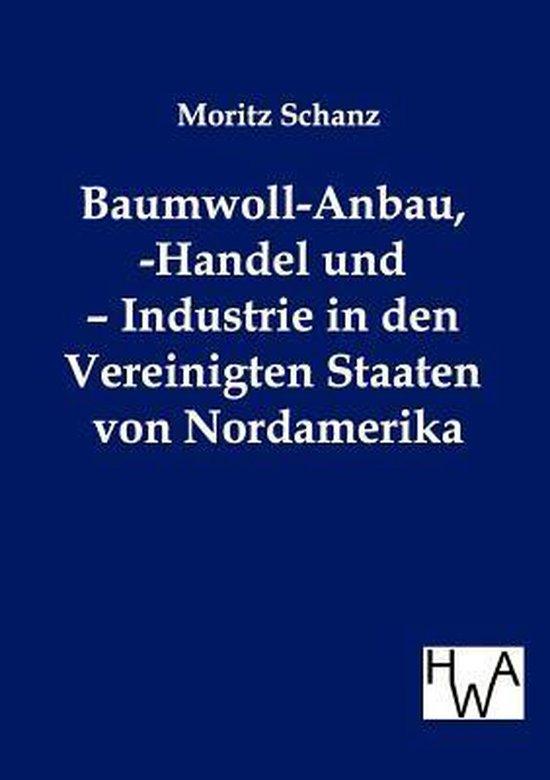 Baumwoll-Anbau, -Handel Und - Industrie in Den Vereinigten Staaten Von Nordamerika