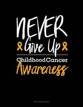 Never Give Up - Childhood Cancer Awareness
