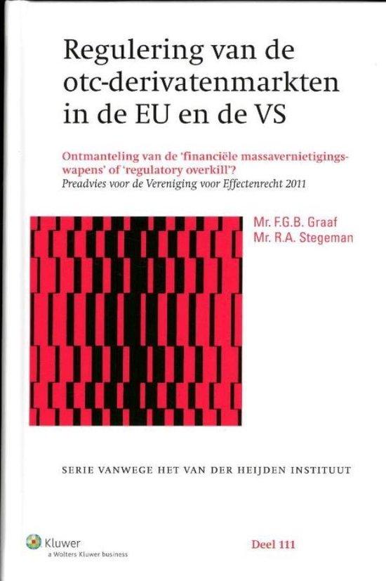 Serie vanwege het Van der Heijden Instituut te Nijmegen 111 - Regulering van de otc-derivatenmarkten in de EU en de VS - F.G.B. Graaf  