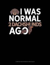 I Was Normal 2 Dachshunds Ago