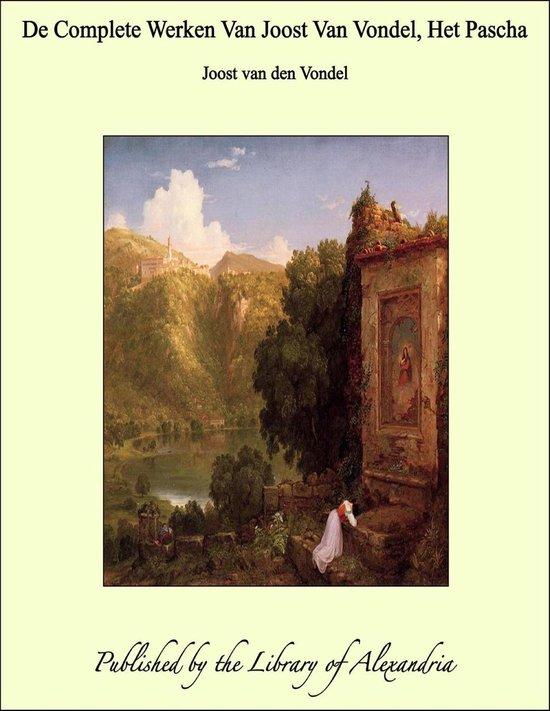 De Complete Werken Van Joost Van Vondel, Het Pascha - Joost van den Vondel |