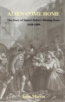 Alien Come Home - The Story of Daniel Defoe's Missing Years 1644-1680