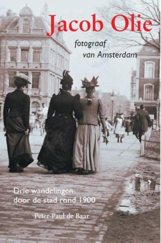 Jacob Olie fotograaf van Amsterdam - Peter-Paul de Baar pdf epub