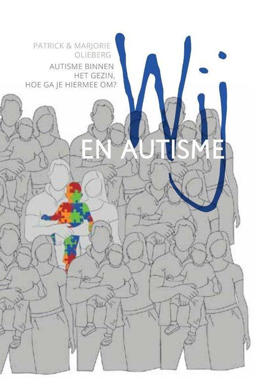 Wij en autisme - autisme binnen het gezin, hoe ga je hiermee om? - Patrick En Marjorie Olieberg |