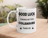 Mok - GOOD LUCK FINDING BETTER COLLEAGUES THAN US-cadeau-kado mok voor collega-afscheid-nieuwe baan