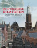 De Utrechtse Domtoren. Trots van de stad (3e druk)