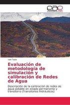 Evaluacion de metodologia de simulacion y calibracion de Redes de Agua