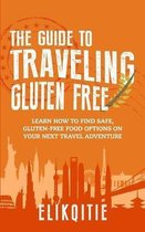 The Guide to Traveling Gluten Free