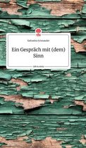 Ein Gesprach mit (dem) Sinn. Life is a Story - story.one