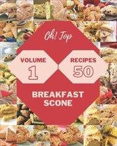Oh! Top 50 Breakfast Scone Recipes Volume 1