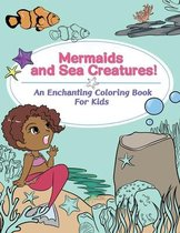 Mermaids and Sea Creatures! An Enchanting Coloring Book for Kids