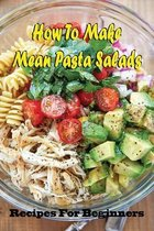 How To Make Mean Pasta Salads: Recipes For Beginners: Exceptional Recipes For Pasta Salad