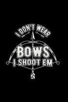 I don't wear bows I shoot em