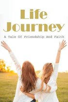 Life Journey: A Tale Of Friendship And Faith