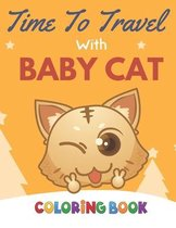 Time To Travel With Baby Cat Coloring Book