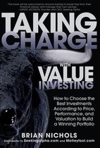 Boek cover Taking Charge with Value Investing: How to Choose the Best Investments According to Price, Performance, & Valuation to Build a Winning Portfolio van Brian Nichols