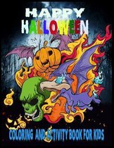Happy Halloween coloring And Activity Book For Kids: 50 + Halloween Coloring Pages for Boys and Girls