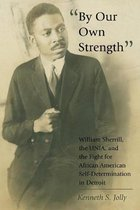 «By Our Own Strength»: William Sherrill, the Unia, and the Fight for African American Self-Determination in Detroit
