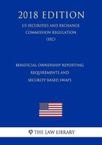 Beneficial Ownership Reporting Requirements and Security-Based Swaps (Us Securities and Exchange Commission Regulation) (Sec) (2018 Edition)