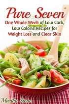Pure Seven: One Whole Week of Low Carb, Low Calorie Recipes for Weight Loss and Clear Skin