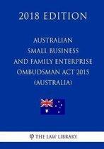 Australian Small Business and Family Enterprise Ombudsman ACT 2015 (Australia) (2018 Edition)