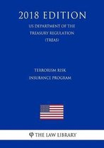 Terrorism Risk Insurance Program (Us Department of the Treasury Regulation) (Treas) (2018 Edition)