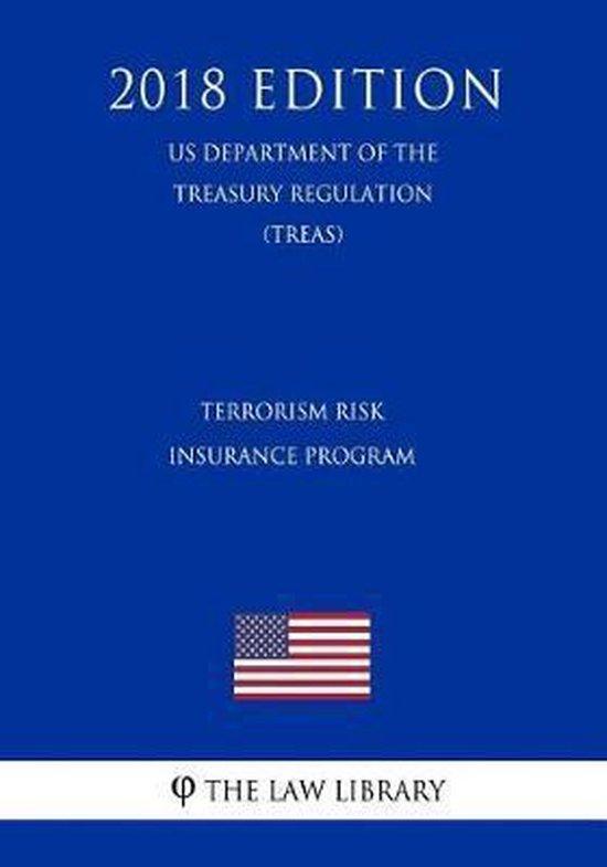 Terrorism Risk Insurance Program (Us Department of the Treasury Regulation) (Treas) (2018 Edition)