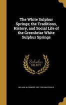 The White Sulphur Springs; The Traditions, History, and Social Life of the Greenbriar White Sulphur Springs