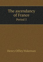 The Ascendancy of France Period 5