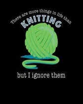 There Are More Things in Life Than Knitting But I Ignore Them